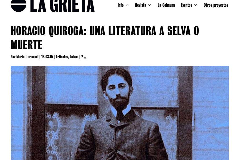 Horacio Quiroga: una literatura a selva y muerte. Marta Iturmendi. La Grieta